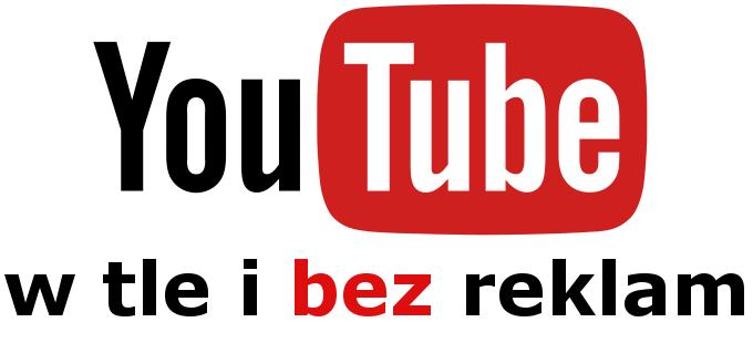 YouTube w tle i bez reklam